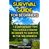 Survival Guide For Beginners: 15 Important Tips You Should Know In Order To Survive In The Wilderness: (Storm Shelters, Survival Tactics) (How To Survive ... To Survive In The Forest) (English Edition)