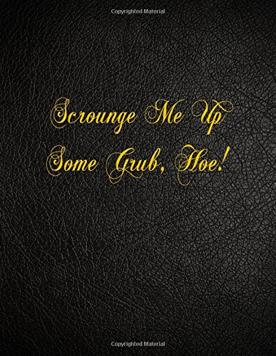 Scrounge Me Up Some Grub, Hoe!: 108 Page Blank Lined Notebook (Grub Hoe)