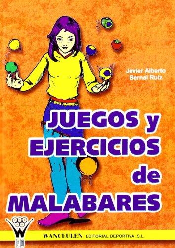 Juegos Y Ejercicios De Malabares/ Juggling Games and Exercises par Javier Alberto Bernal Ruiz