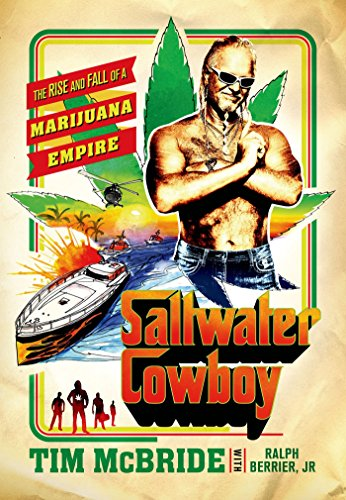 Saltwater Cowboy: The Rise and Fall of a Marijuana Empire (English Edition)