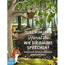 Hörst du, wie die Bäume sprechen?: Eine kleine Entdeckungsreise durch den Wald