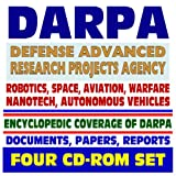 DARPA - Defense Advanced Research Projects Agency - Encyclopedic Coverage, Documents, Reports - Aerospace, Robotics, Nanotech, Electronics, Cognitive Computing (Four CD-ROM Set)