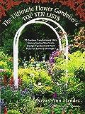 The Ultimate Flower Gardener's Top Ten Lists: 70 Garden-Transforming Lists, Money Saving Shortcuts, Design Tips & Smart Plant Picks for Zones 3 Through 7 by Kerry Ann Mendez (2010-03-07)