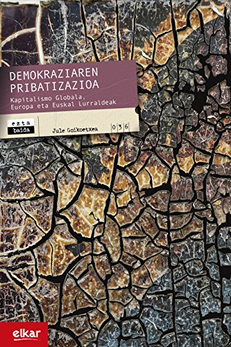 Demokraziaren pribatizazioa (Eztabaida Book 36) (Basque Edition) por Jule Goikoetxea Mentxaka