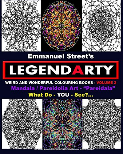 Legendarty Weird And Wonderful Colouring Books Volume 2: Stunning Mandala / Pareidolia Art Images For You To Colour In. What Do You See?