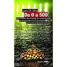 Da 0 a 500: Storie vissute, idee e consigli da uno dei manager più dinamici della nuova generazione (Tempi)