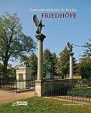 Gartendenkmale in Berlin - Friedhöfe (Beiträge zur Denkmalpflege in Berlin) - Katrin Lesser