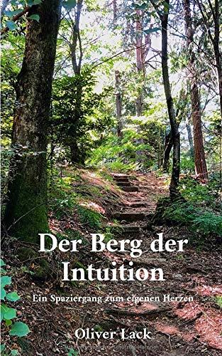 Der Berg der Intuition: Ein Spaziergang zum eigenen Herzen