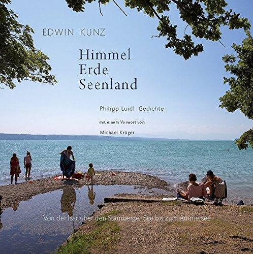 Himmel Erde Seenland: Von der Isar über den Starnberger See bis zum Ammersee