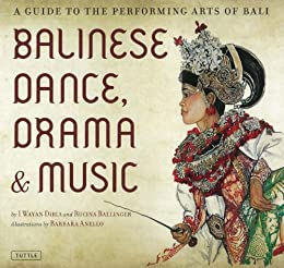 Balinese Dance, Drama & Music: A Guide to the Performing Arts of Bali by [Dibia, I Wayan, Ballinger, Rucina]