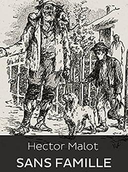 SANS FAMILLE (Edition Intégrale ''Les 2 Volumes'' - Version Entièrement Illustrée) par [Hector Malot]