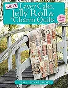 Quilten Met Layer Cakes Jelly Rolls En Charm Packs.More Layer Cake Jelly Roll And Charm Quilts Amazon Co Uk