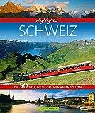 Highlights Schweiz: Die 50 Ziele, die Sie gesehen haben sollten