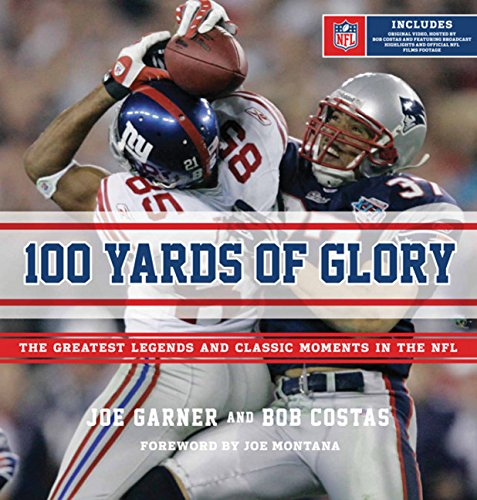 100 Yards of Glory: The Greatest Moments in NFL History por Joe Garner