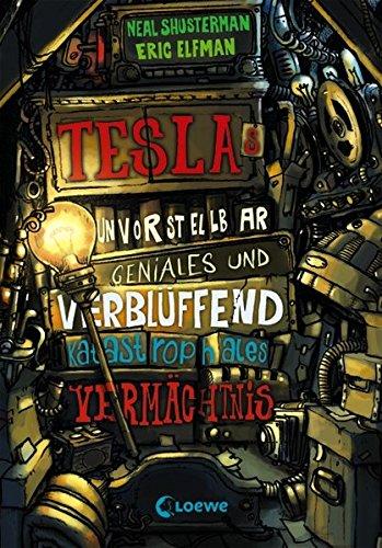 Preisvergleich Produktbild Teslas unvorstellbar geniales und verblüffend katastrophales Vermächtnis: Band 1