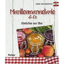 Unsere Lieblingsgerichte: Marillenmarmelade & Co: Köstliches aus Obst