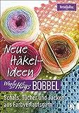 Woolly Hugs Bobbel Neue Häkel-Ideen - Schals, Tücher und Jacken aus Farbverlaufsgarn