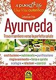 Ayurveda. A pukka life. Trova il sentiero verso la perfetta salute