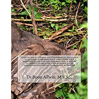 Study on faecal cortisol and Endoparasitic prevalence in wild pigs, interfering with agriculture with reference to desi pigs and cross bred pigs, in regard ... and conflict management, mitigation