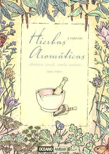 Hierbas aromáticas y especias: Excelentes condimentos con propiedades medicinales (Salud y vida natural) por Laura Torres