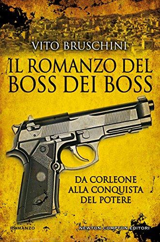 Il romanzo del boss dei boss. Da Corleone alla conquista del potere (Italian Edition)