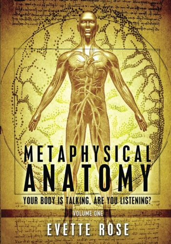 1: Metaphysical Anatomy: Your body is talking, are you listening?