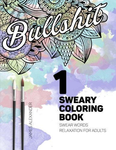 Sweary Coloring Book: Swear Words Relaxation for Adults with Mandalas & Paisley Designs: Volume 1 (Swear Word Adult Coloring Book)