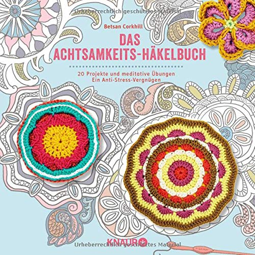 Das Achtsamkeits-Häkelbuch: 20 Projekte und meditative Übungen