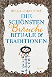 Die schönsten Bräuche, Rituale und Traditionen (insel taschenbuch) - Helga Maria Wolf