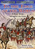 To The Edge Of The World: A Story About Alexander The Great