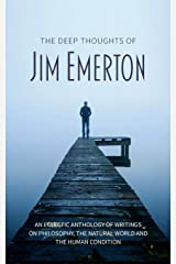 The Deep Thoughts of Jim Emerton: An eclectic anthology of writings on philosophy, the natural world and the human condition. Paperback