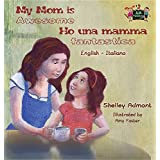 My Mom is Awesome Ho una mamma fantastica: English Italian Bilingual Edition