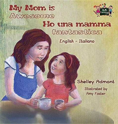 My Mom is Awesome Ho una mamma fantastica: English Italian Bilingual Edition
