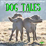 Dog Tales: 60 True Doggy Stories of Loyalty, Heroism and Devotion