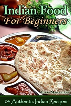 Indian Food For Beginners - 24 Authentic Indian Recipes (English Edition) par [Mazoomder, Moon]