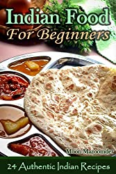 Indian Food For Beginners - 24 Authentic Indian Recipes (English Edition)