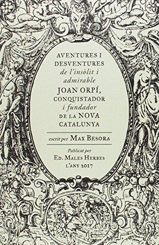 Aventures i desventures de l'insòlit i admirable Joan Orpí, conquistador i fundador de la Nova Catalunya (Distorsions)