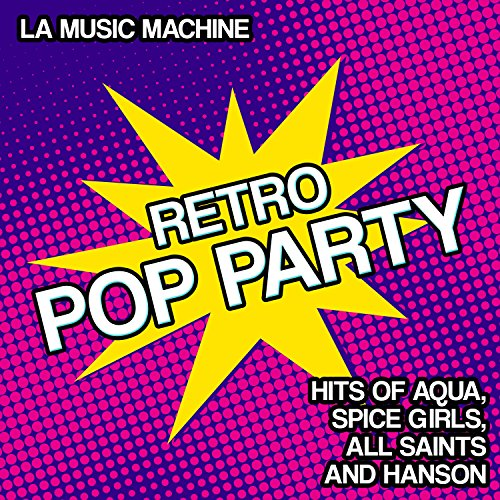 Retro Pop Party - Hits of Aqua, Spice Girls, All Saints and Hanson (Girl Hit Machine)