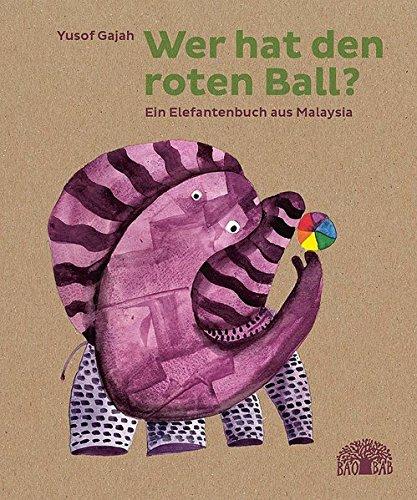 Wer hat den roten Ball?: Ein Elefantenbuch aus Malaysia