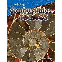 La Historia de Los Combustibles Fosiles (the Story of Fossil Fuels) (Spanish Version) (Grade 4) (Science Readers: Content and Literacy / Ciencias de la Tierra y del Espacio)