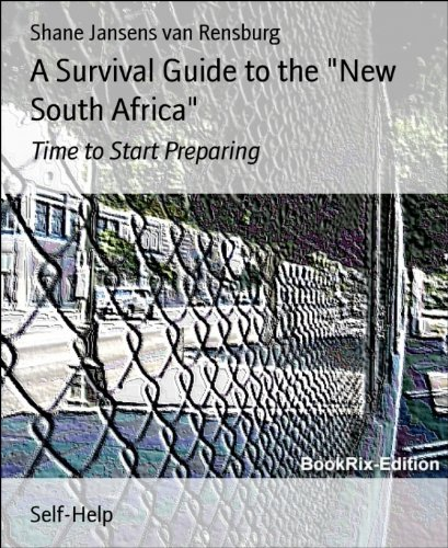 a-survival-guide-to-the-new-south-africa-time-to-start-preparing-english-edition