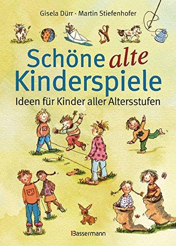 Preisvergleich Produktbild Schöne alte Kinderspiele: Ideen für Kinder aller Altersstufen