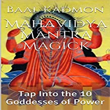 Mahavidya Mantra Magick: Tap into the 10 Goddesses of Power
