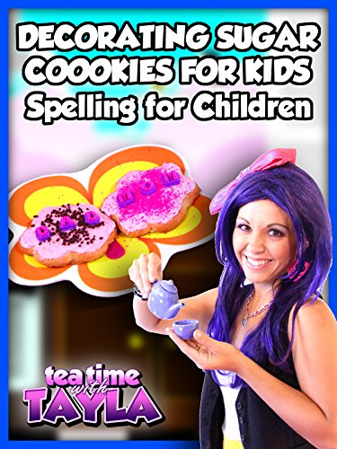 tea-time-with-tayla-decorating-sugar-cookies-for-kids-spelling-for-children-ov