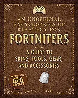 An Unofficial Encyclopedia Of Strategy For Fortniters A