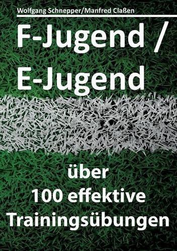 F-Jugend / E-Jugend: über 100 effektive Trainingsübungen