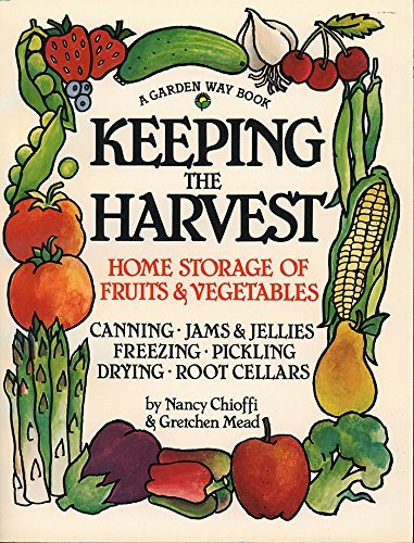 Keeping the Harvest: Preserving Your Fruits, Vegetables and Herbs (Down-to-Earth Book) by Nancy Chioffi (1991-01-05)