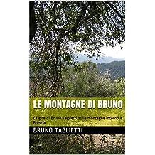 Le montagne di Bruno: Le gite di Bruno Taglietti sulle montagne intorno a Brescia (Italian Edition)