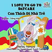 I Love to Go to Daycare (bilingual vietnamese children's books, vietnamese kids books, vietnamese books for children) (English Vietnamese Bilingual Collection) (English Edition)