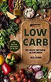 Low Carb Abnehmen: Die beste Methode abzunehmen, Erklärung Inklu. Diätplan und Rezepte für Ihr Ziel! (Diät, Gesundheit, Ernährung)